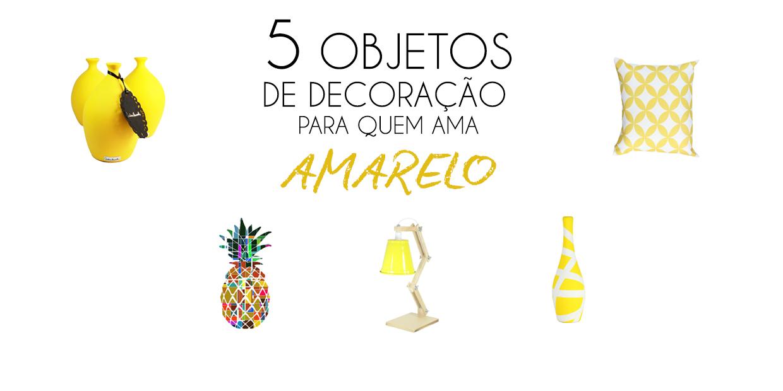 5 Objetos de decoração para quem ama amarelo